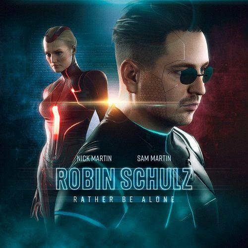 Robin Schulz & Nick Martin & Sam Martin – Rather Be Alone