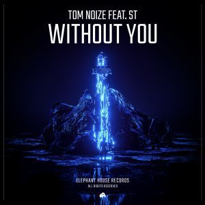 Tom Noize – Without You (feat. ST)