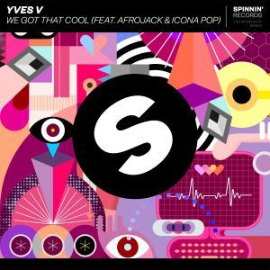 Yves V – We Got That Cool (feat. Afrojack & Icona Pop)