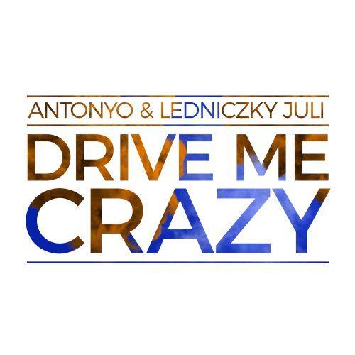 Antonyo feat. Ledniczky Juli - Drive Me Crazy