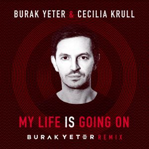 Burak Yeter & Cecilia Krull – My Life Is Going On (Burak Yeter Remix)