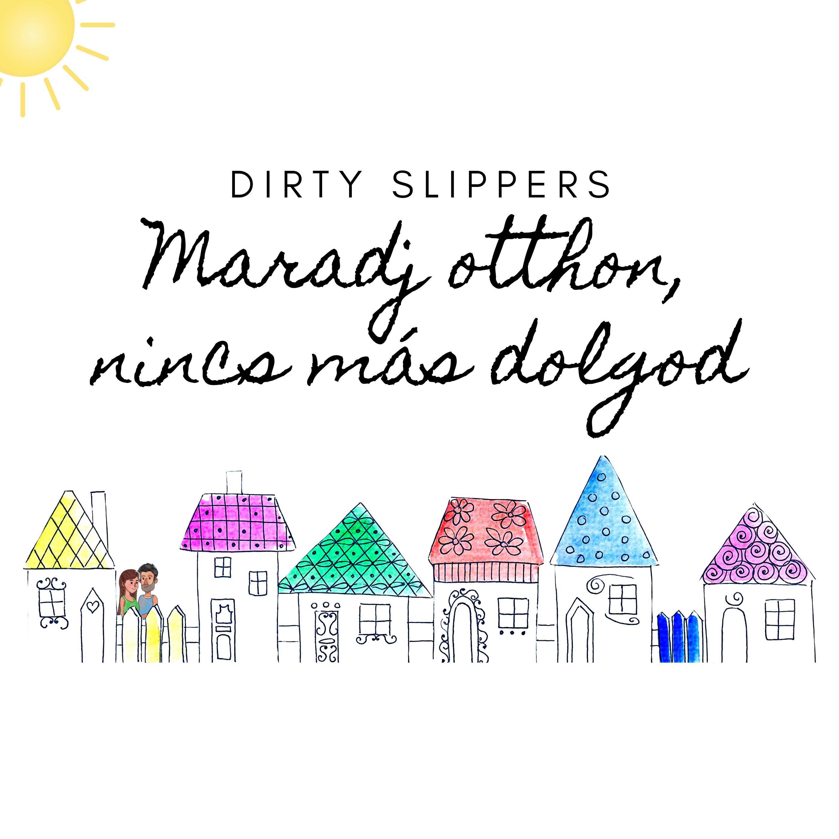 Dirty Slippers - Maradj otthon, nincs más dolgod
