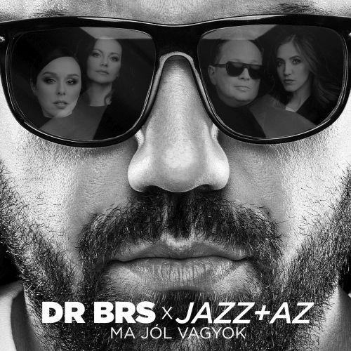 DR BRS x JAZZ+AZ - Ma jól vagyok