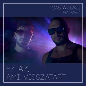 Gáspár Laci feat. G.w.M - Ez az, ami visszatart