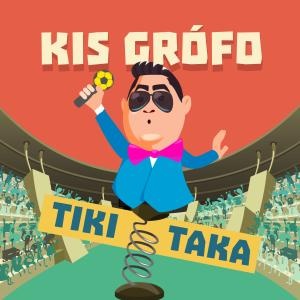 Kis Grófo – Tiki-taka