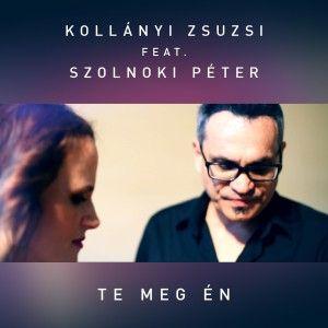 Kollányi Zsuzsi feat. Szolnoki Péter – Te meg én