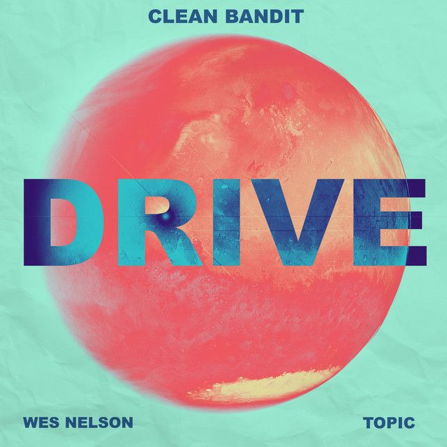 Clean Bandit & Topic - Drive (feat. Wes Nelson)