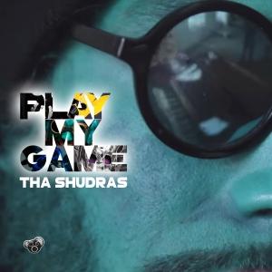 Tha Shudras – Play My Game