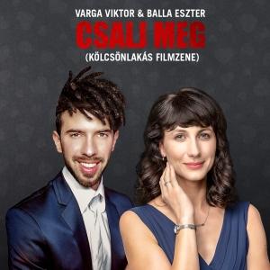 Varga Viktor & Balla Eszter – Csalj meg (Kölcsönlakás Filmzene)