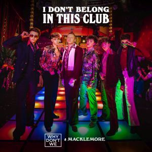 Why Don't We & Macklemore – I Don't Belong In This Club
