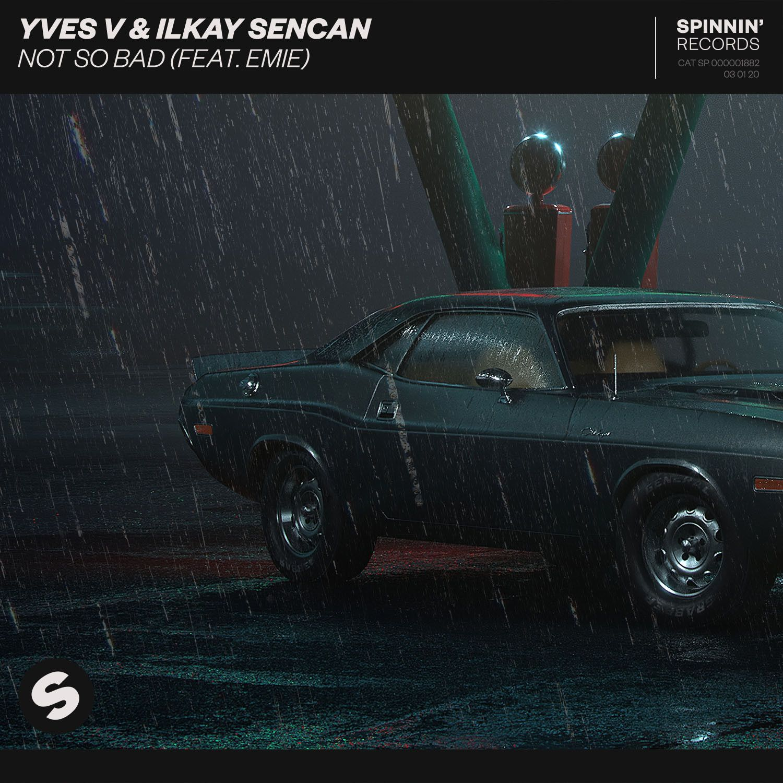 Yves V & Ilkay Sencan - Not So Bad (feat. Emie)